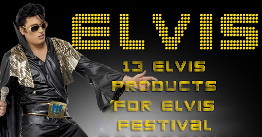 13 Elvis products for Elvis Festival