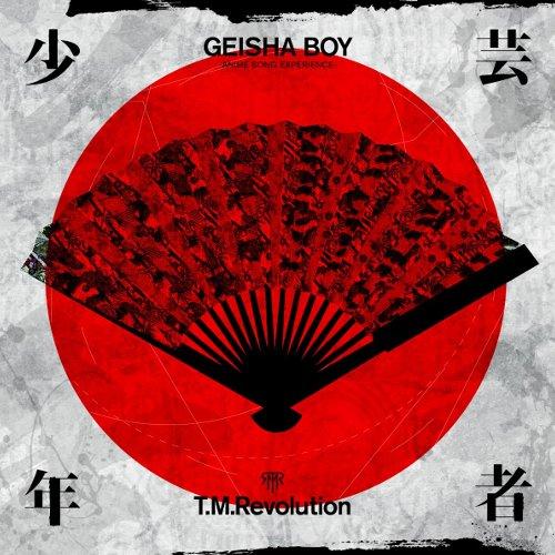T.M.Revolution - GEISHA BOY -ANIME SONG EXPERIENCE- [FLAC 24bit   MP3 320 / WEB]