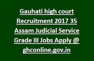 Gauhati high court Recruitment 2017 35 Assam Judicial Service Grade III Jobs Apply @ ghconline.gov.in