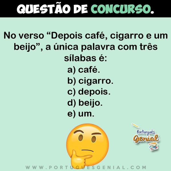 """No verso """"Depois café, cigarro e um beijo"""", a única palavra com três sílabas é:"""