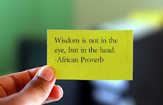 Wisdom is not in the eye, but in the head ~African Proverb