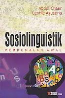 SOSIOLINGUISTIK PERKENALAN AWAL Pengarang : Abdul Chaer Penerbit : Rineka Cipta