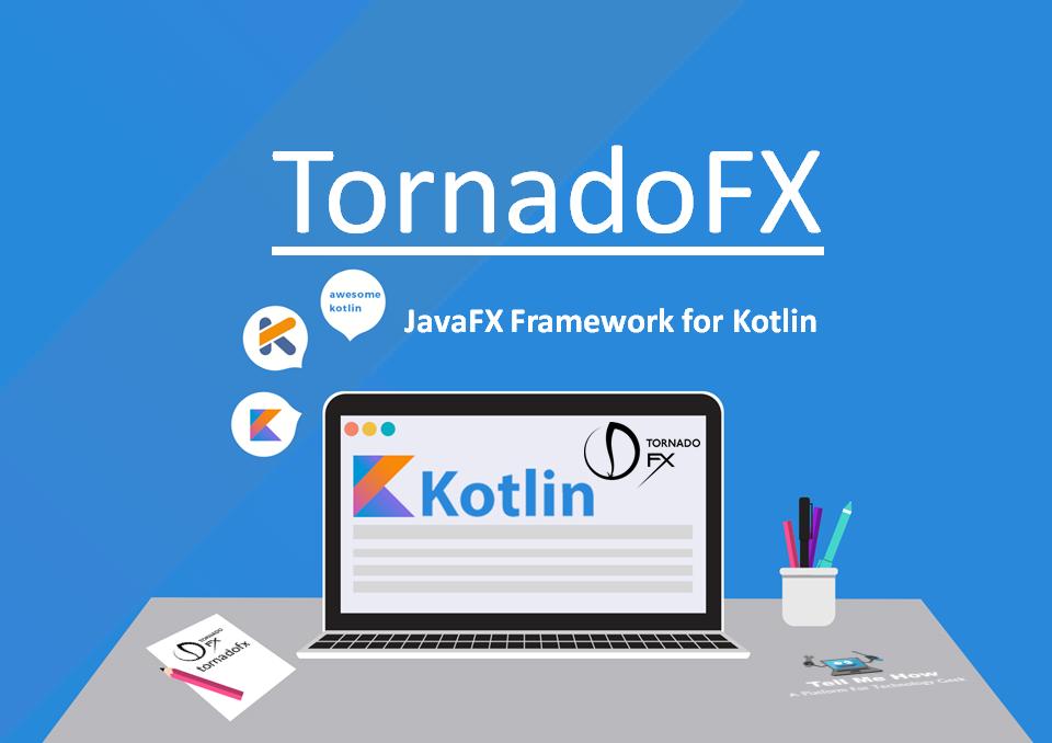 TornadoFX - JavaFX Framework for Kotlin