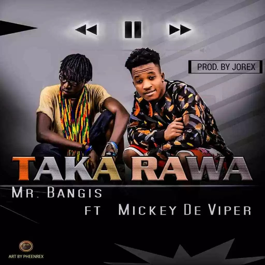 The M.B.H Record Boss Mr Bangis returns with another danceable track titled Taka Rawa ( Dance ) On the track he featured Mickey De Viper Music produced by Jorex , Mr Bangis ft Mickey De Viper Taka Rawa