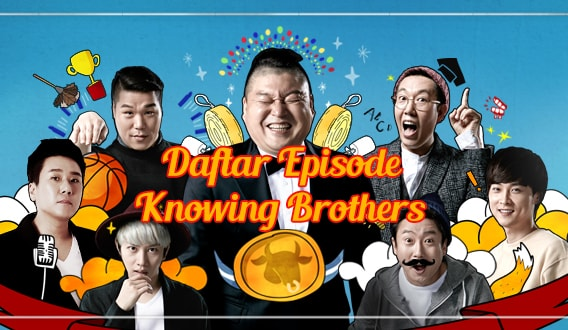 Daftar lengkap episode variety show Knowing Brothers