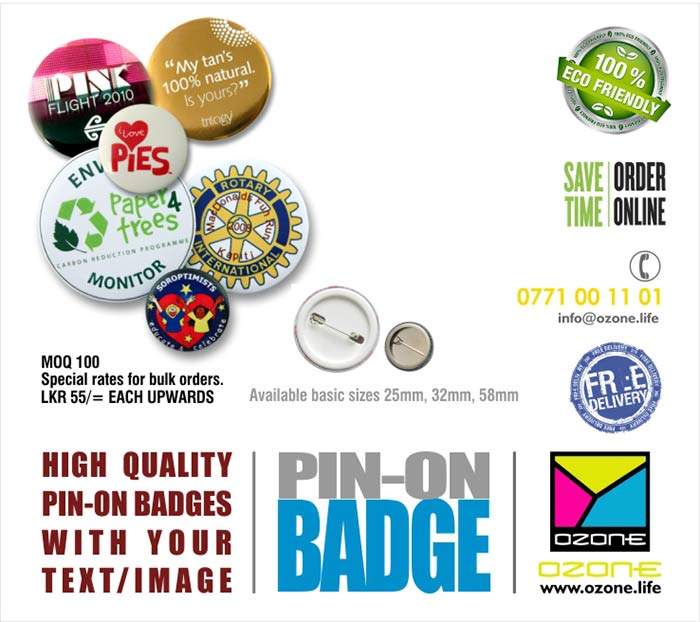 The round badge is a classic among custom badges. Popular as a fashion article, gift, merchandising and promotional material.  Available basic sizes 25mm, 32mm, 58mm  Minimum order 50 pcs. Door step delivery with in 7 days Prices LKR 55/= upwards