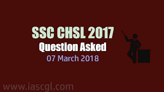 SSC CHSL 2017 | Tier I Question asked on 7th March 2018