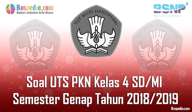 Lengkap - Contoh Soal UTS PKN Kelas 4 SD/MI Semester Genap Tahun 2018/2019