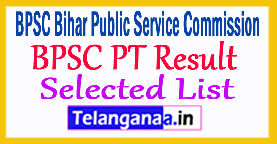 BPSC PT Result 2018 Selected List at bpsc.Bih.Nic.In