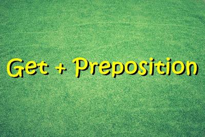 pada kesempatan kali ini kita akan membahas seri Get yang lain yaitu Get  Contoh Penggunaan Get + Preposition
