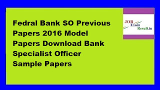 Fedral Bank SO Previous Papers 2016 Model Papers Download Bank Specialist Officer Sample Papers