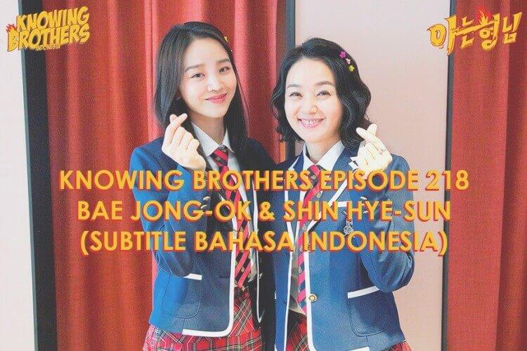 Nonton streaming online & download Knowing Bros eps 218 bintang tamu Bae Jong-ok & Shin Hye-sun subtitle bahasa Indonesia