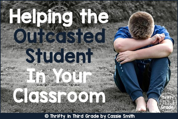 https://www.thriftyinthirdgrade.com/2018/02/helping-outcasted-student-in-your.html