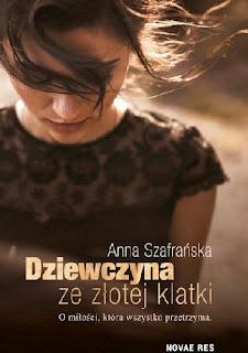 Dziewczyna ze złotej klatki - Anna Szafrańska (PATRONAT MEDIALNY)