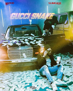 New Music: Wizkid X SlimCase - Gucci Snake