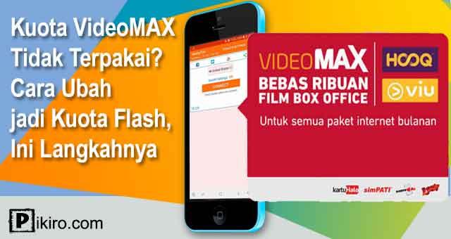 Kuota Videomax Tidak Terpakai Cara Ubah Jadi Kuota Flash Ini Langkahnya Pikiro