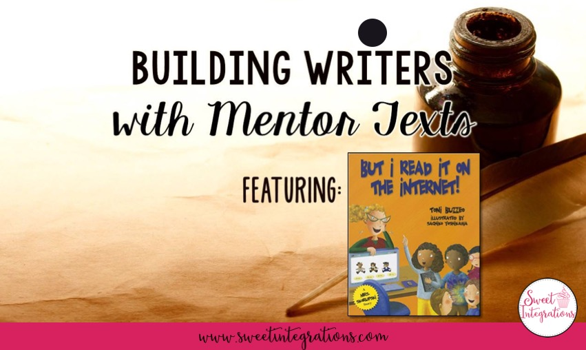 "Building Writers with Mentor texts - featuring the book ""But I Read It On The Internet"""