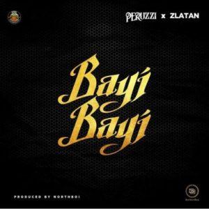 [Music] Peruzzi – Bayi Bayi Ft. Zlatan