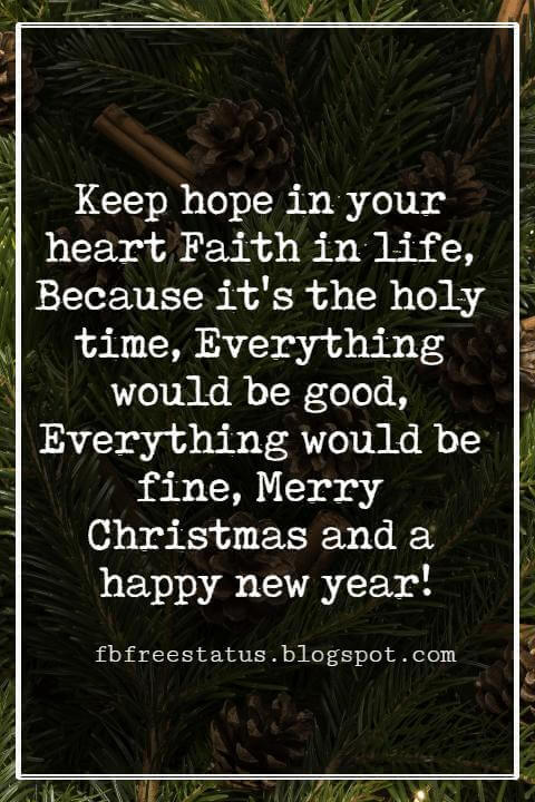 Merry Christmas Greetings Wishes, Keep hope in your heart Faith in life, Because it's the holy time, Everything would be good, Everything would be fine, Merry Christmas and a happy new year!