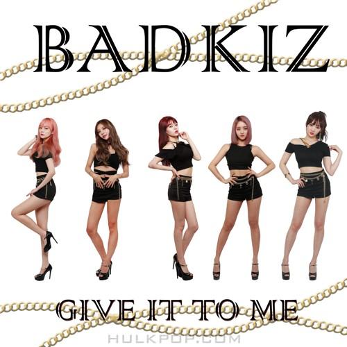 BADKIZ – Give It To Me – Single