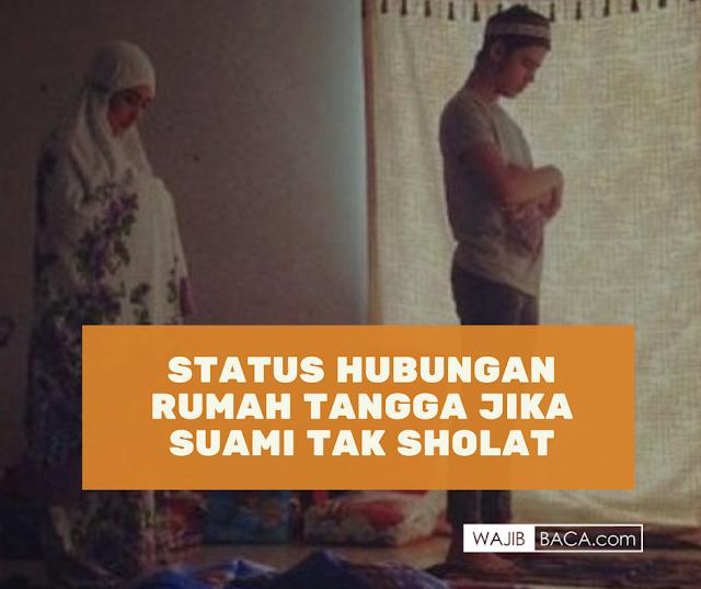Suami yang Tak Pernah Sholat Sama Saja dengan Mencerai Istrinya?