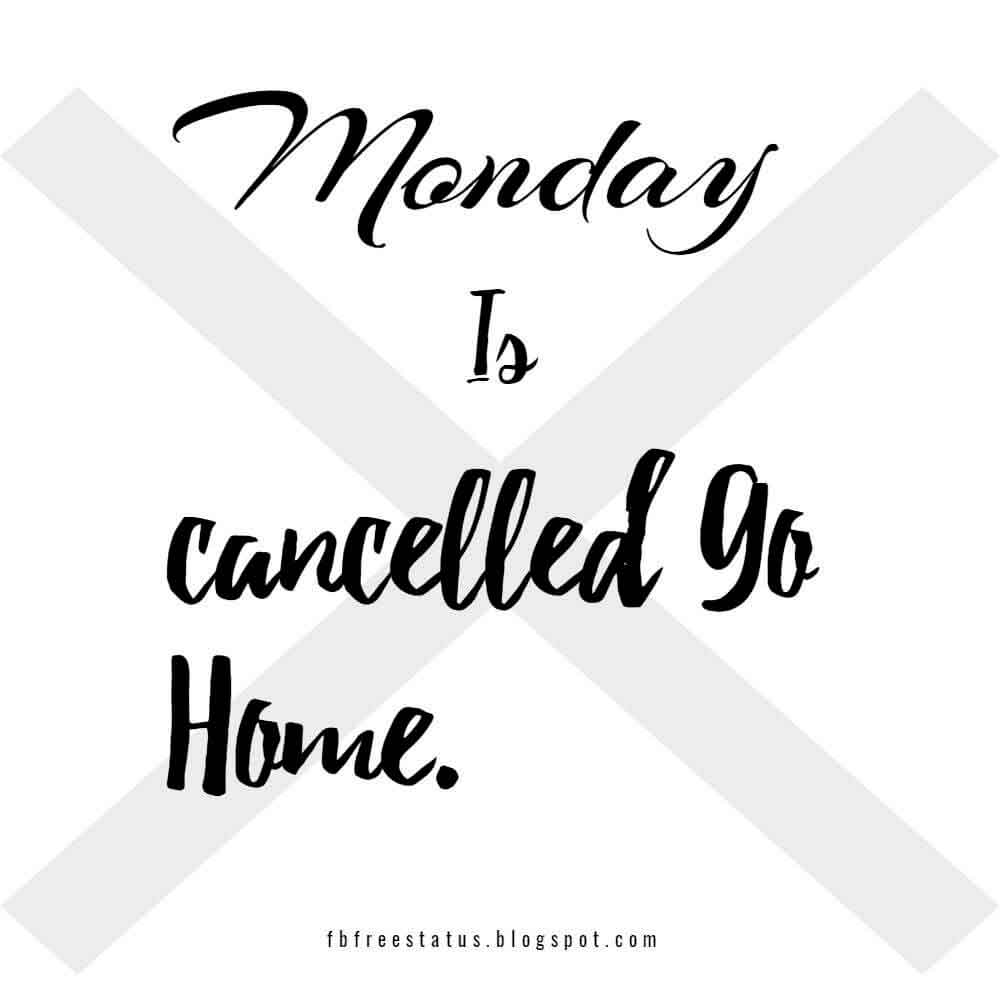 Monday is cancelled go home.
