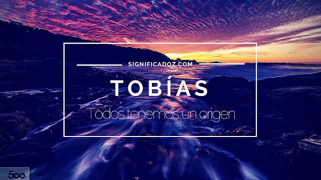 Significado y Origen del Nombre Tobias ¿Que significa?