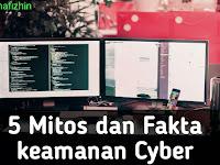 5 Mitos dan Fakta Dalam Dunia Keamanan Cyber