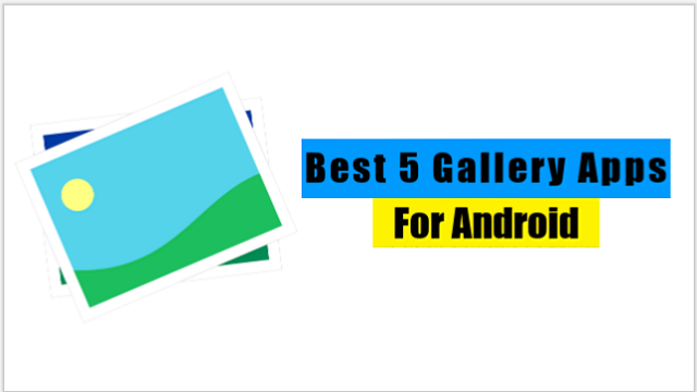 Best 5 Gallery Apps for Android