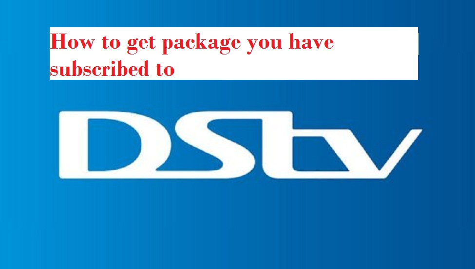 How to get DSTV package you have subscribed to