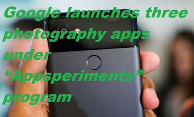 """Google launches three photography apps under """"Appsperiments"""" program"""
