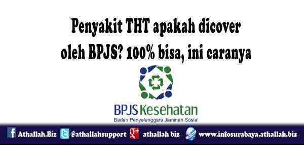 Nah hadirnya BPJS sebagai salah satu sarana fasilitas pembayaran kesehatan yang disediakan oleh pemerintah tentu sangat membantu masyarakat dan BPJS juga mengcover 100% penyakit penyakit yang berhubungan dengan THT.