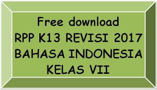 File Pendidikan DOWNLOAD GRATIS RPP BAHASA INDONESIA KELAS VII SMP/MTs KURIKULUM 2013 REVISI 2017 LENGKAP