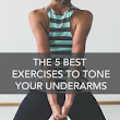 Workouts , fitness and beauty : The 5 Best Exercises to Tone Your Underarms