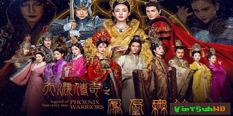 Phim Thiên Lệ Truyền Kỳ Chi Phụng Hoàng Vô Song Tập 56/60 VietSub HD | Legend Of Heavenly Tear: Phoenix Warriors 2017