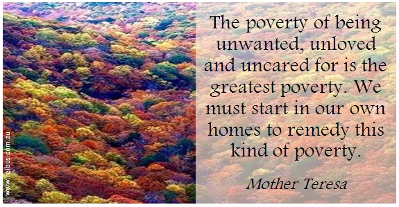 the gretest poverty of all bieng unwanted Does it matter whether a pregnancy is unintended at the time of conception—mistimed or unwanted altogether there is a presumption that it does—that unintended pregnancy has a major impact on numerous social, economic, and cultural aspects of modern life.
