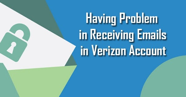 HOW TO FIX ISSUES PROBLEMS RECEIVING MAILS IN VERIZON ACCOUNT?