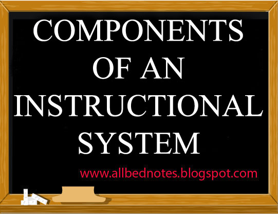 B Ed Notes Components Of An Instructional System