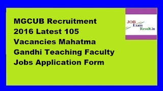 MGCUB Recruitment 2016 Latest 105 Vacancies Mahatma Gandhi Teaching Faculty Jobs Application Form