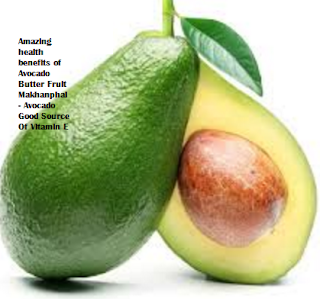 Amazing health benefits of Avocado Butter Fruit Makhanphal - Avocado Good Source Of Vitamin E