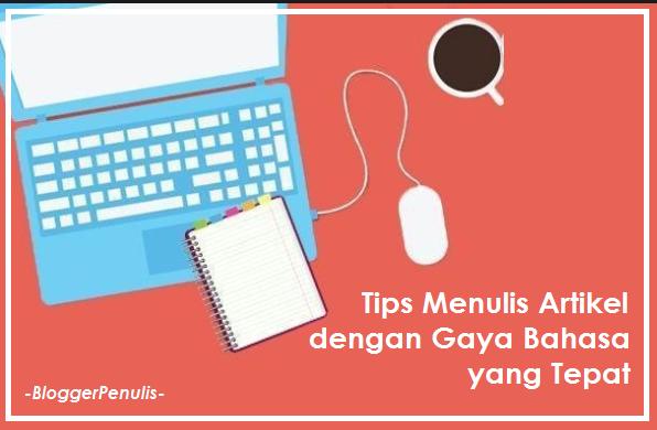 Tips Menulis Artikel dengan Gaya Bahasa yang Tepat
