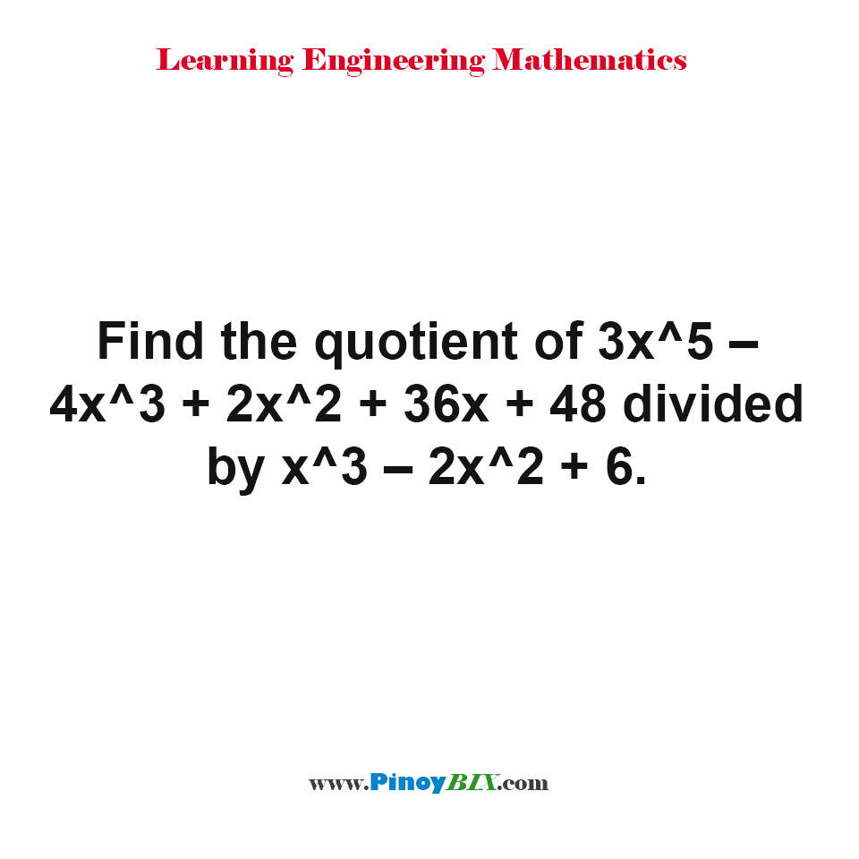 Find the quotient of 3x^5 – 4x^3 + 2x^2 + 36x + 48 divided by x^3 – 2x^2 + 6.