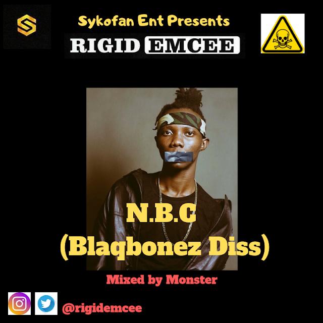 RIGID EMCEE- N.B.C (BLAQBONEZ DISS)