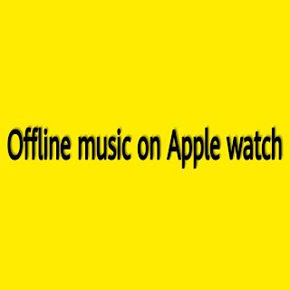 Offline songs in Apple watch