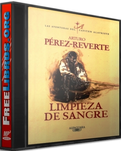 Limpieza de sangre – Arturo Pérez-Reverte [AudioLibro]