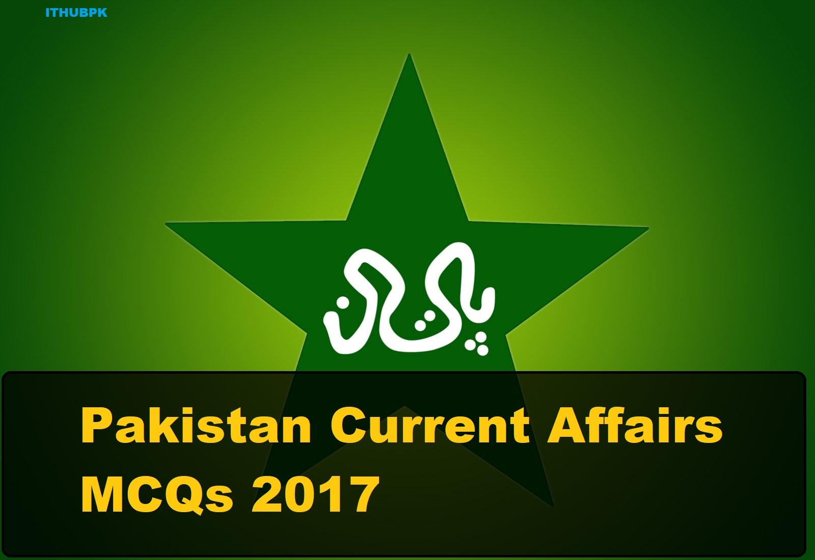 Pakistan Current Affairs MCQs 2017 (Part 2) - ITHUBPK