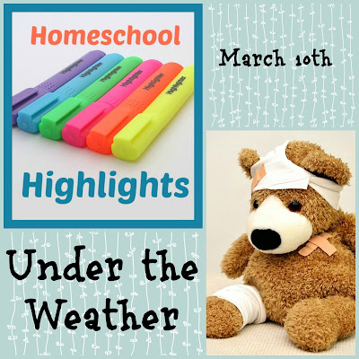 Homeschool Highlights - Under the Weather  on Homeschool Coffee Break @ kympossibleblog.blogspot.com  #HomeschoolHighlights #homeschool