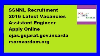 SSNNL Recruitment 2016 Latest Vacancies Assistant Engineer Apply Online ojas.gujarat.gov.insardarsarovardam.org