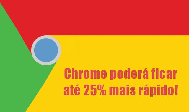 Google Chrome ficará ainda mais rápido
