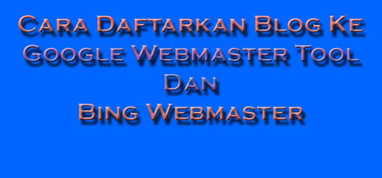 cara daftarkan blog ke google webmaster tool dan bing webmaster